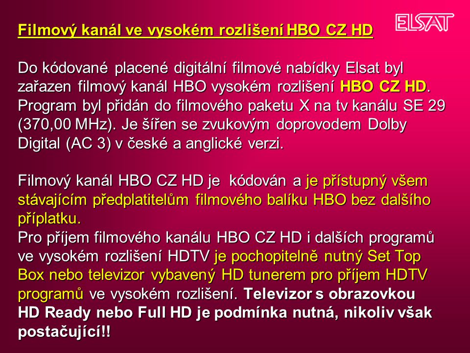 Filmový kanál ve vysokém rozlišení HBO CZ HD Do kódované placené digitální filmové nabídky Elsat byl zařazen filmový kanál HBO vysokém rozlišení HBO CZ HD.