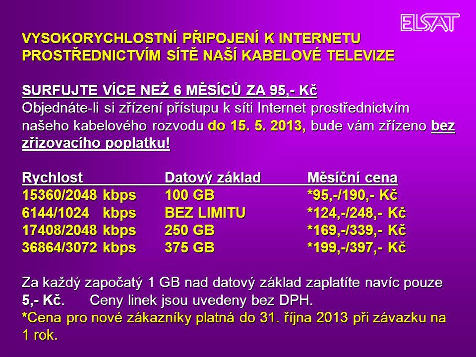VYSOKORYCHLOSTNÍ PŘIPOJENÍ K INTERNETU PROSTŘEDNICTVÍM SÍTĚ NAŠÍ KABELOVÉ TELEVIZE SURFUJTE VÍCE NEŽ 6 MĚSÍCŮ ZA 95,- Kč Objednáte-li si zřízení přístupu k síti Internet prostřednictvím našeho kabelového rozvodu do 15.