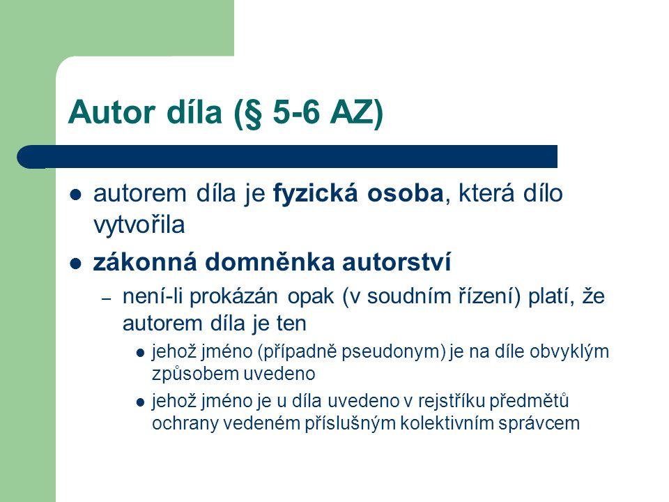 Autor díla (§ 5-6 AZ) autorem díla je fyzická osoba, která dílo vytvořila. zákonná domněnka autorství.
