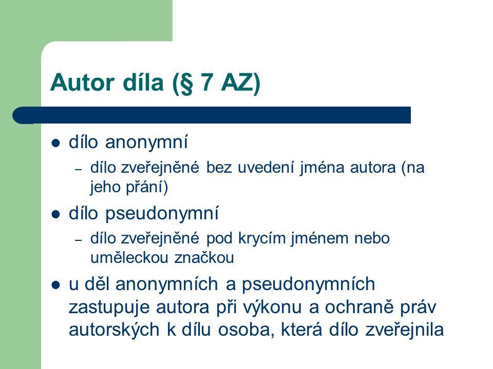 Autor díla (§ 7 AZ) dílo anonymní dílo pseudonymní