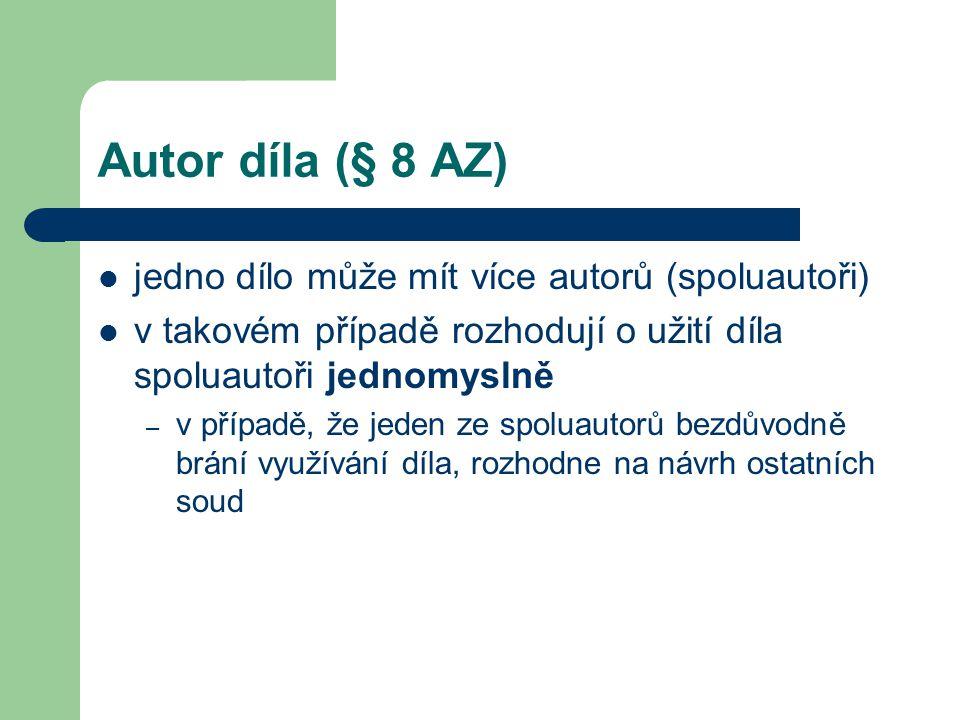 Autor díla (§ 8 AZ) jedno dílo může mít více autorů (spoluautoři)
