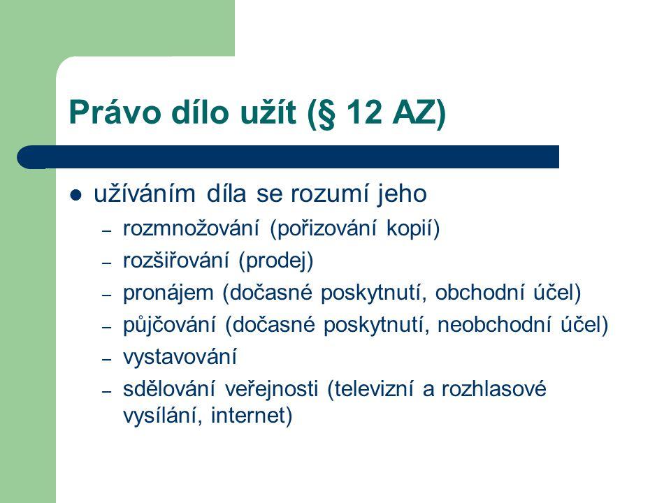 Právo dílo užít (§ 12 AZ) užíváním díla se rozumí jeho