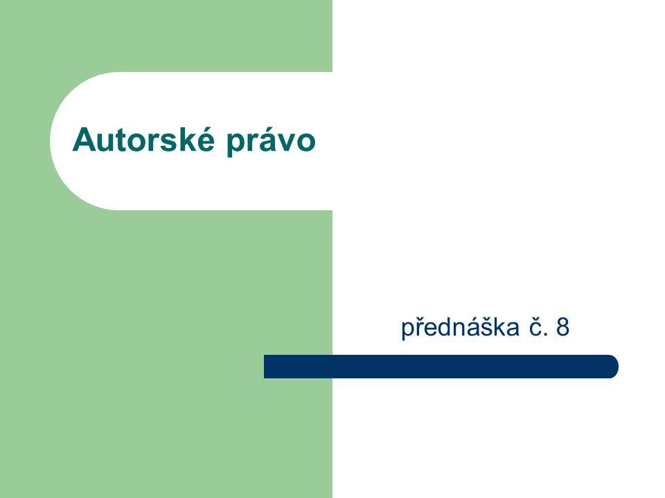 Autorské právo přednáška č. 8