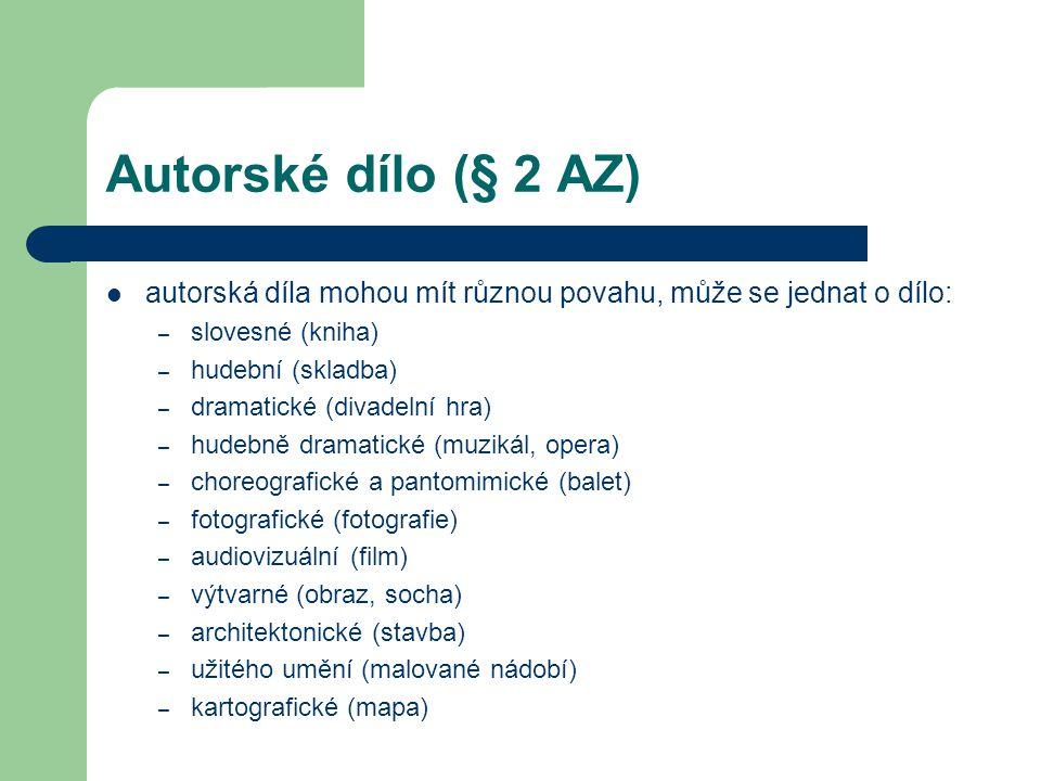 Autorské dílo (§ 2 AZ) autorská díla mohou mít různou povahu, může se jednat o dílo: slovesné (kniha)