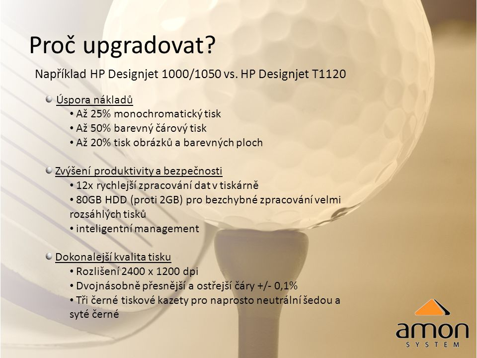 Proč upgradovat Například HP Designjet 1000/1050 vs. HP Designjet T1120. Úspora nákladů. Až 25% monochromatický tisk.