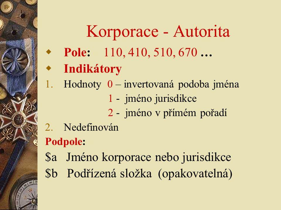 Korporace - Autorita Pole: 110, 410, 510, 670 … Indikátory