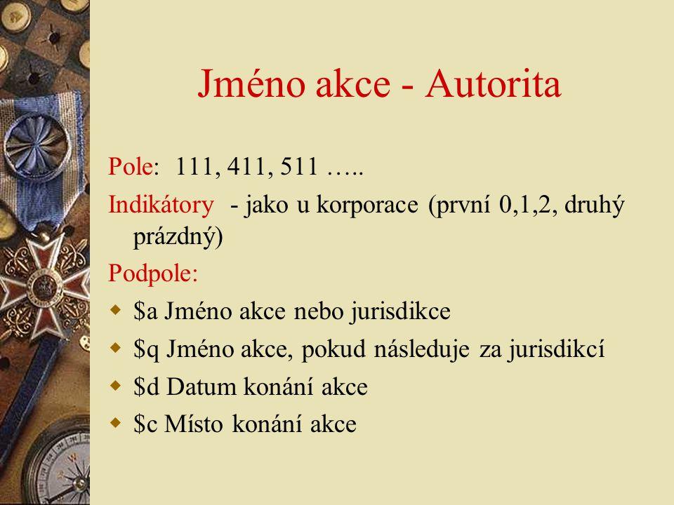 Jméno akce - Autorita Pole: 111, 411, 511 …..