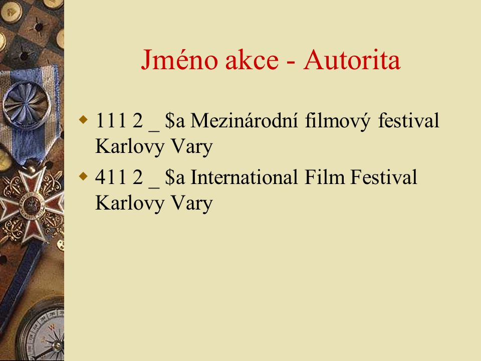 Jméno akce - Autorita 111 2 _ $a Mezinárodní filmový festival Karlovy Vary.