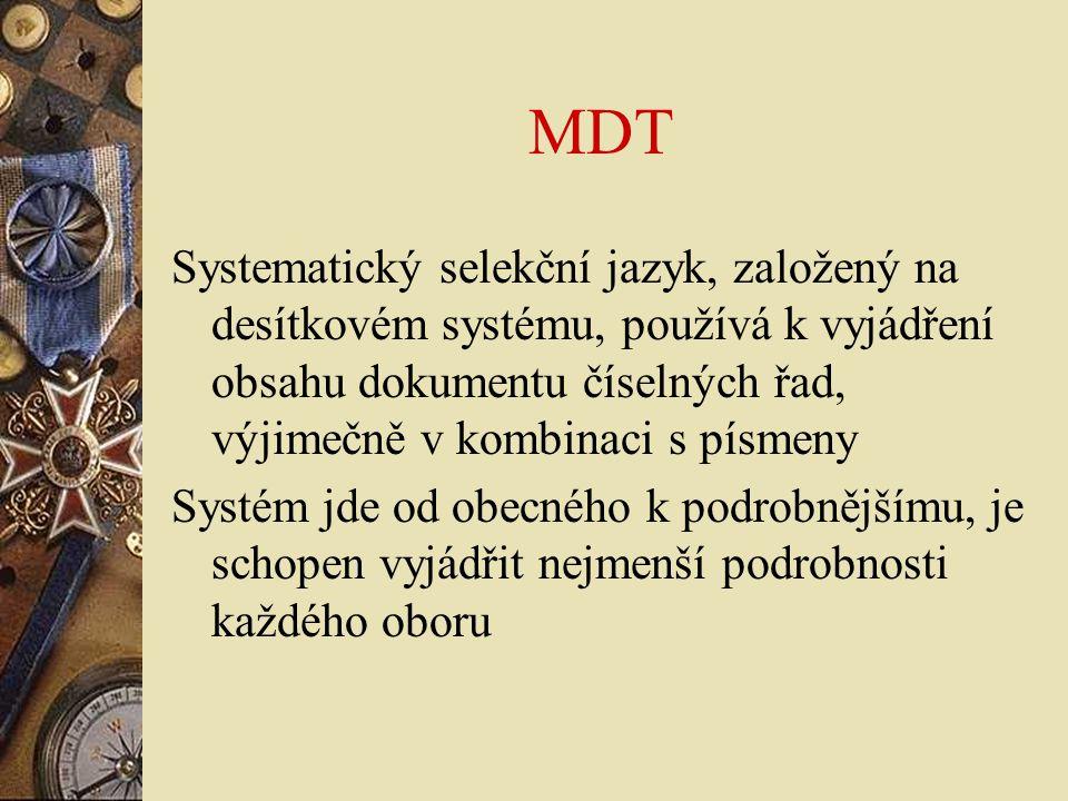 MDT Systematický selekční jazyk, založený na desítkovém systému, používá k vyjádření obsahu dokumentu číselných řad, výjimečně v kombinaci s písmeny.