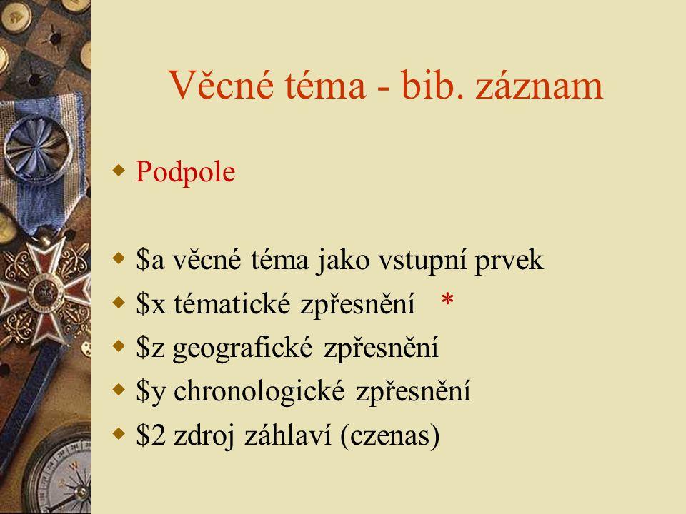 Věcné téma - bib. záznam Podpole $a věcné téma jako vstupní prvek