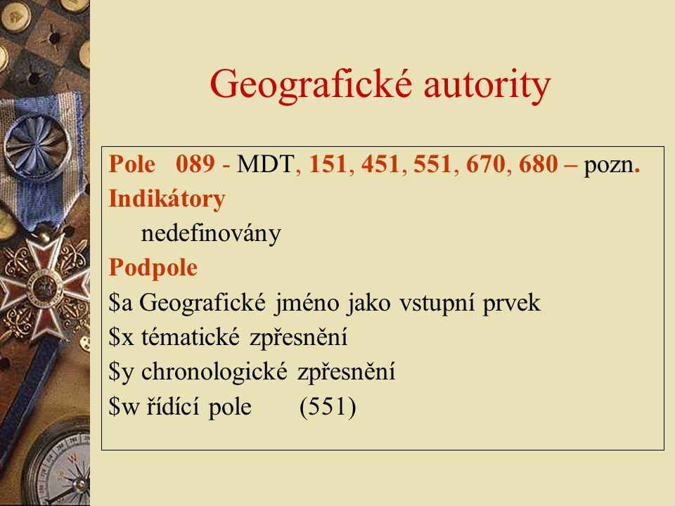 Geografické autority Pole 089 - MDT, 151, 451, 551, 670, 680 – pozn.