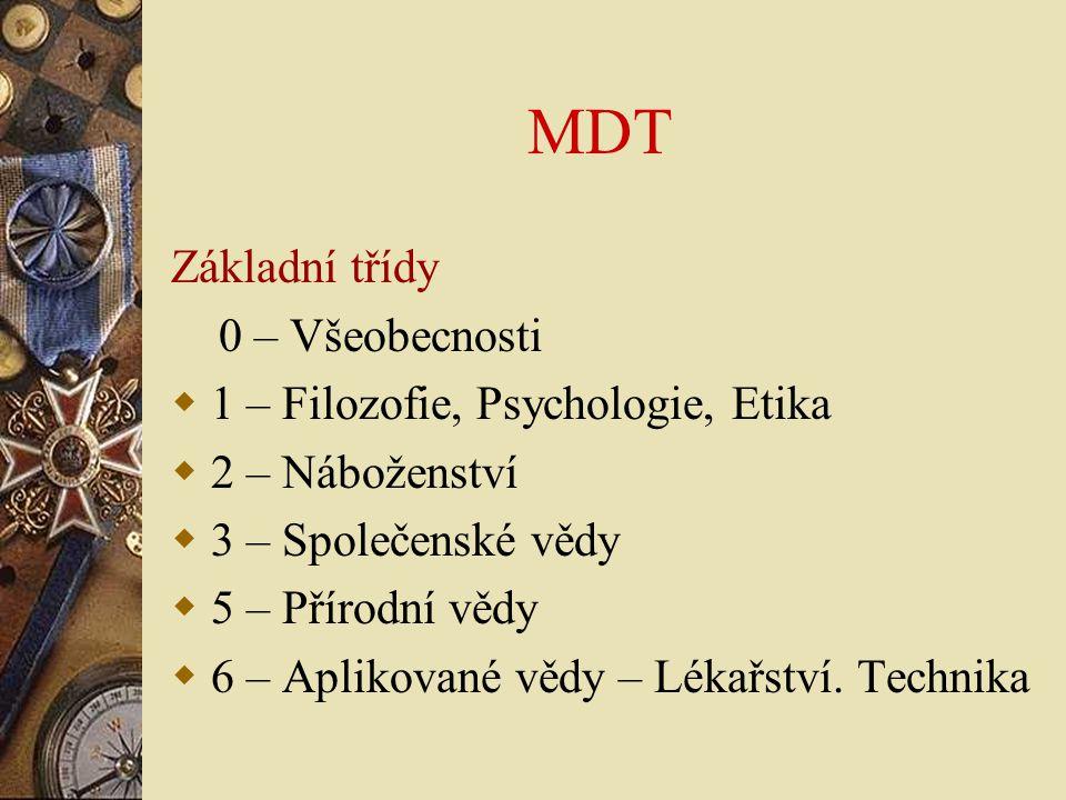 MDT Základní třídy 0 – Všeobecnosti 1 – Filozofie, Psychologie, Etika