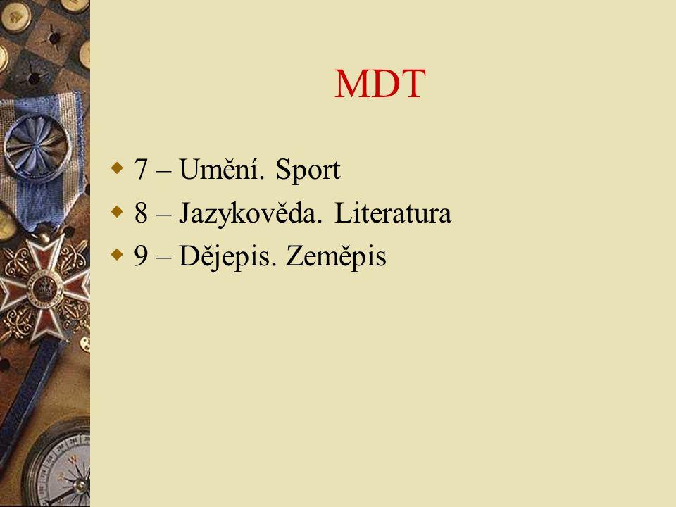 MDT 7 – Umění. Sport 8 – Jazykověda. Literatura 9 – Dějepis. Zeměpis