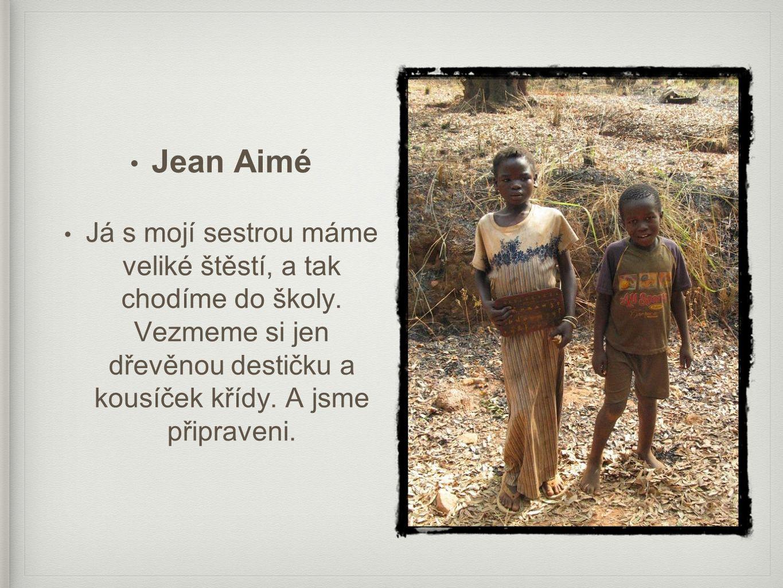Jean Aimé Já s mojí sestrou máme veliké štěstí, a tak chodíme do školy.