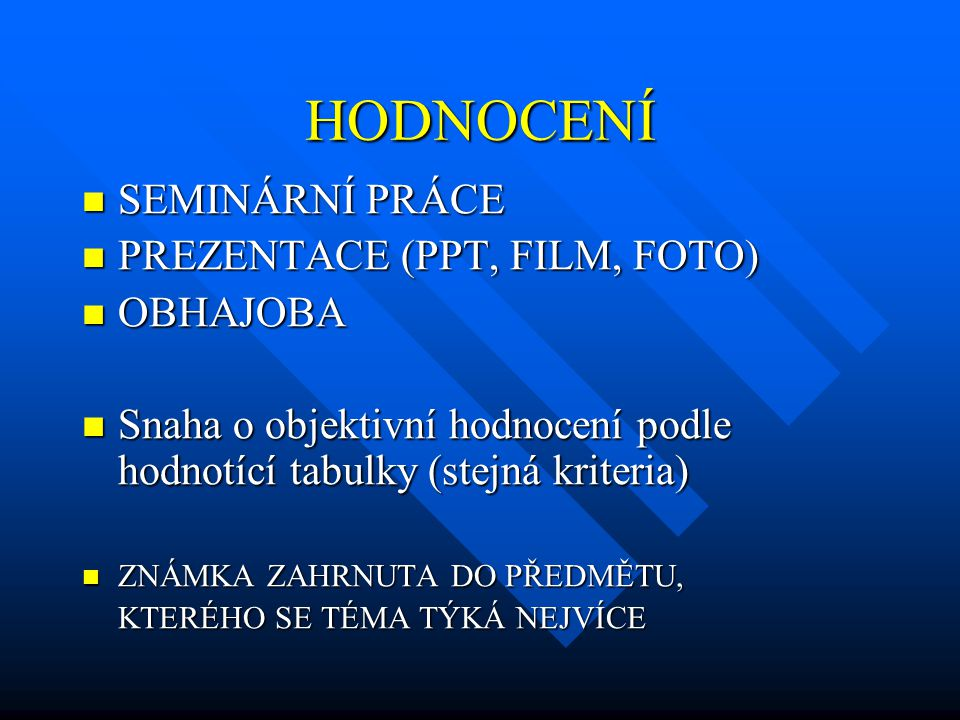 HODNOCENÍ SEMINÁRNÍ PRÁCE PREZENTACE (PPT, FILM, FOTO) OBHAJOBA