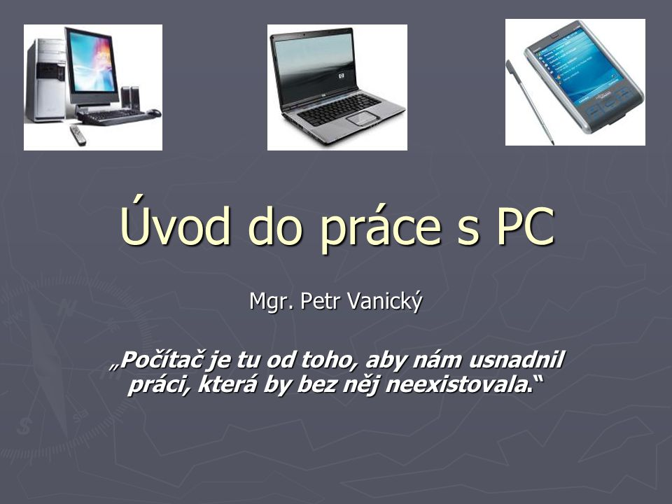 Úvod do práce s PC Mgr. Petr Vanický