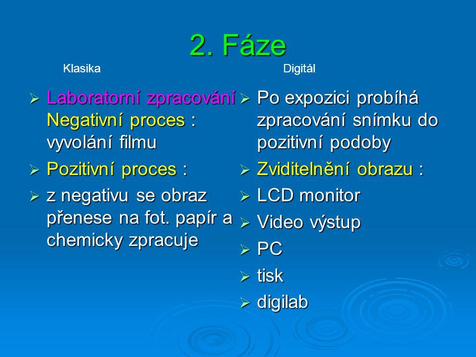 2. Fáze Laboratorní zpracování Negativní proces : vyvolání filmu