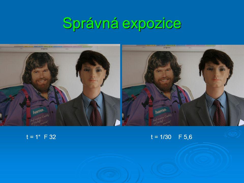 Správná expozice t = 1 F 32 t = 1/30 F 5,6.