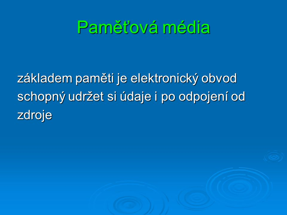 Paměťová média základem paměti je elektronický obvod