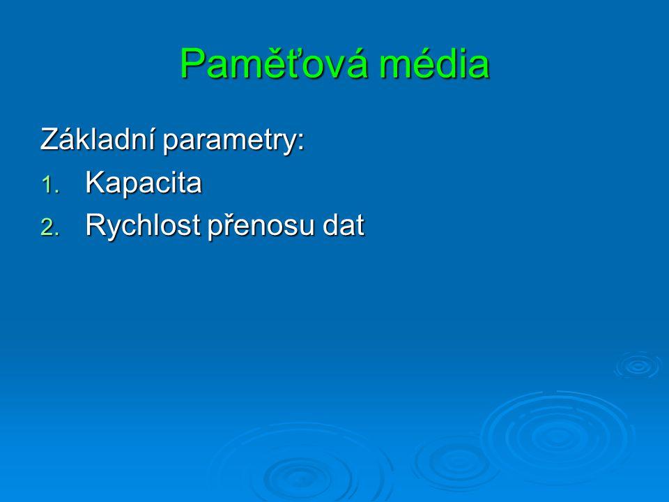 Paměťová média Základní parametry: Kapacita Rychlost přenosu dat