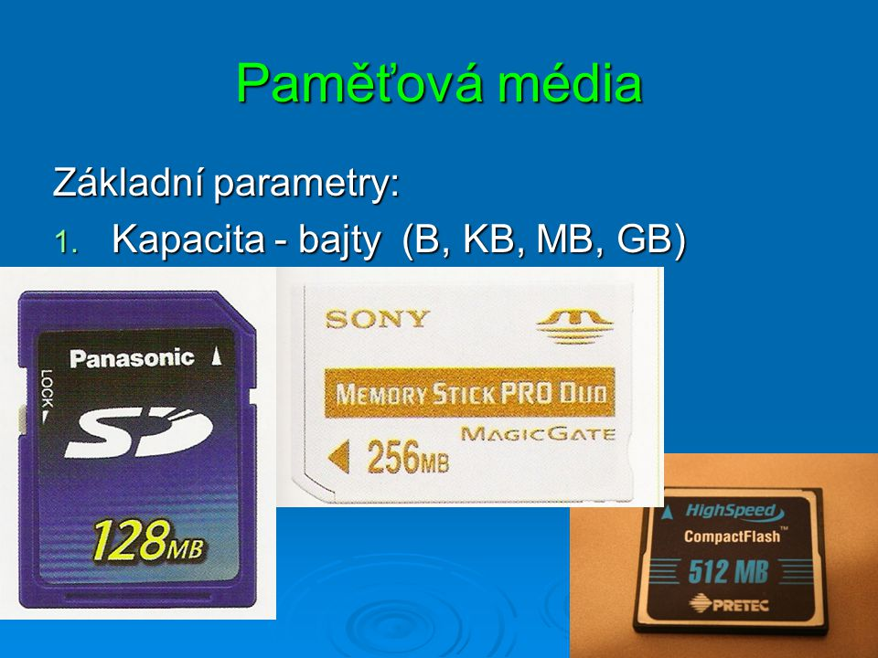 Paměťová média Základní parametry: Kapacita - bajty (B, KB, MB, GB)