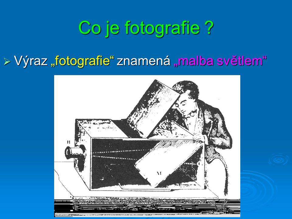 """Co je fotografie Výraz """"fotografie znamená """"malba světlem"""