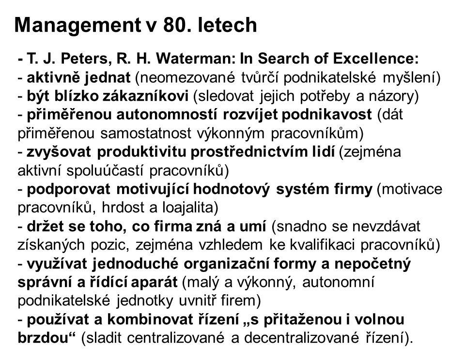 Management v 80. letech - T. J. Peters, R. H. Waterman: In Search of Excellence: - aktivně jednat (neomezované tvůrčí podnikatelské myšlení)