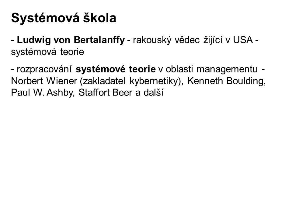 Systémová škola - Ludwig von Bertalanffy - rakouský vědec žijící v USA - systémová teorie.