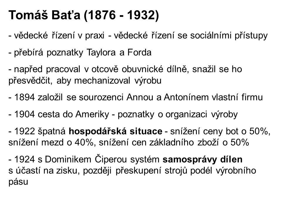 Tomáš Baťa (1876 - 1932) - vědecké řízení v praxi - vědecké řízení se sociálními přístupy. - přebírá poznatky Taylora a Forda.