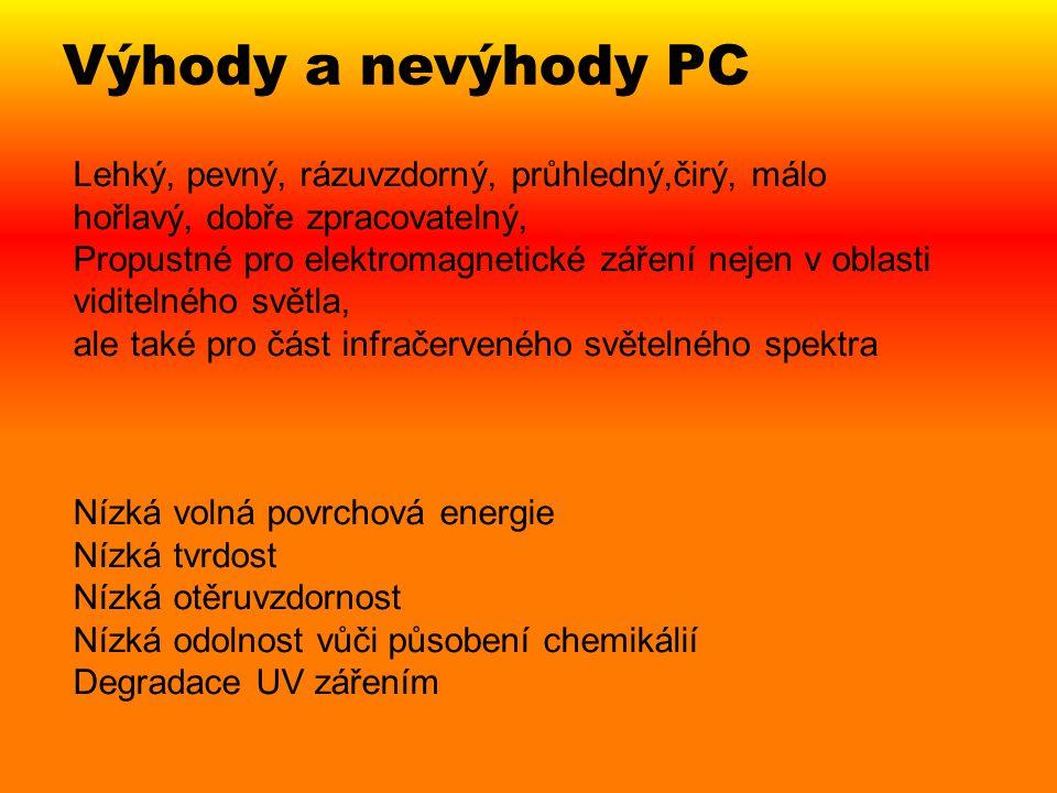 Výhody a nevýhody PC Lehký, pevný, rázuvzdorný, průhledný,čirý, málo hořlavý, dobře zpracovatelný,