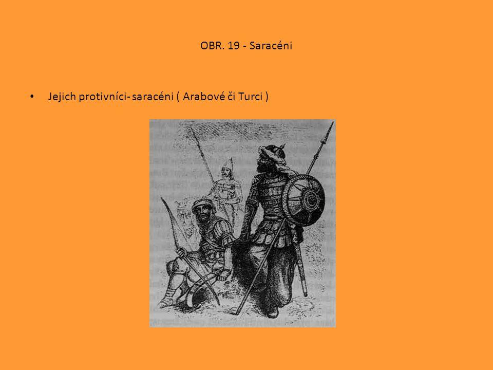 OBR. 19 - Saracéni Jejich protivníci- saracéni ( Arabové či Turci )