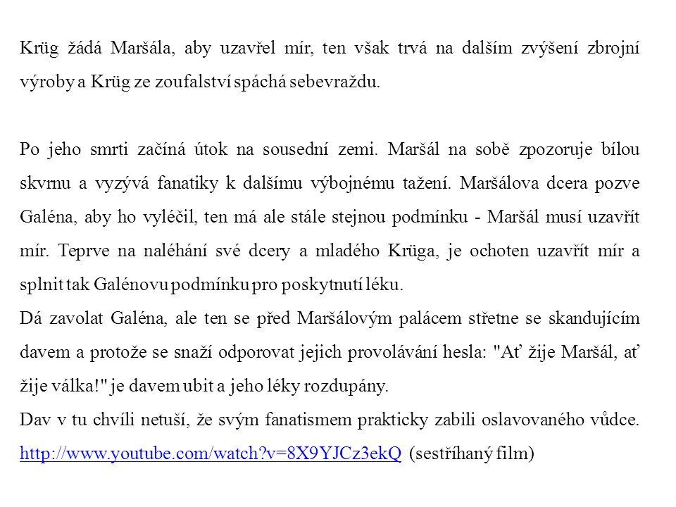 Krüg žádá Maršála, aby uzavřel mír, ten však trvá na dalším zvýšení zbrojní výroby a Krüg ze zoufalství spáchá sebevraždu.