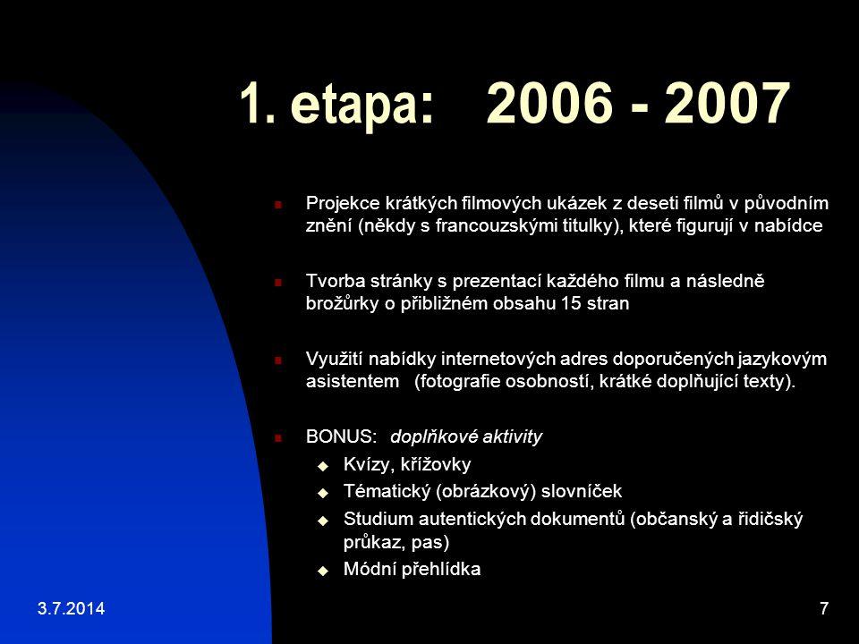 1. etapa: 2006 - 2007 Projekce krátkých filmových ukázek z deseti filmů v původním znění (někdy s francouzskými titulky), které figurují v nabídce.
