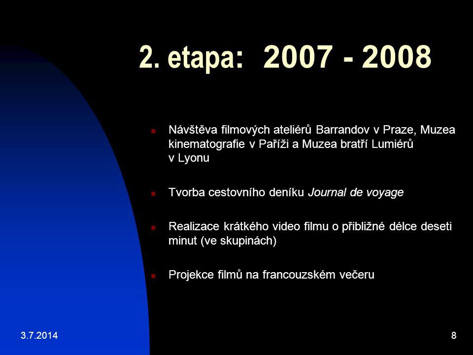2. etapa: 2007 - 2008 Návštěva filmových ateliérů Barrandov v Praze, Muzea kinematografie v Paříži a Muzea bratří Lumiérů v Lyonu.