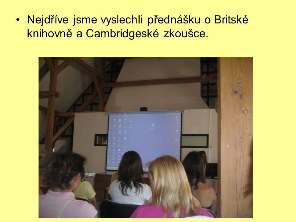 Nejdříve jsme vyslechli přednášku o Britské knihovně a Cambridgeské zkoušce.