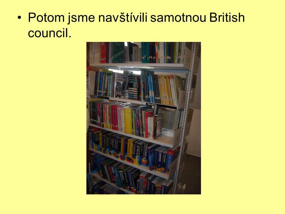 Potom jsme navštívili samotnou British council.