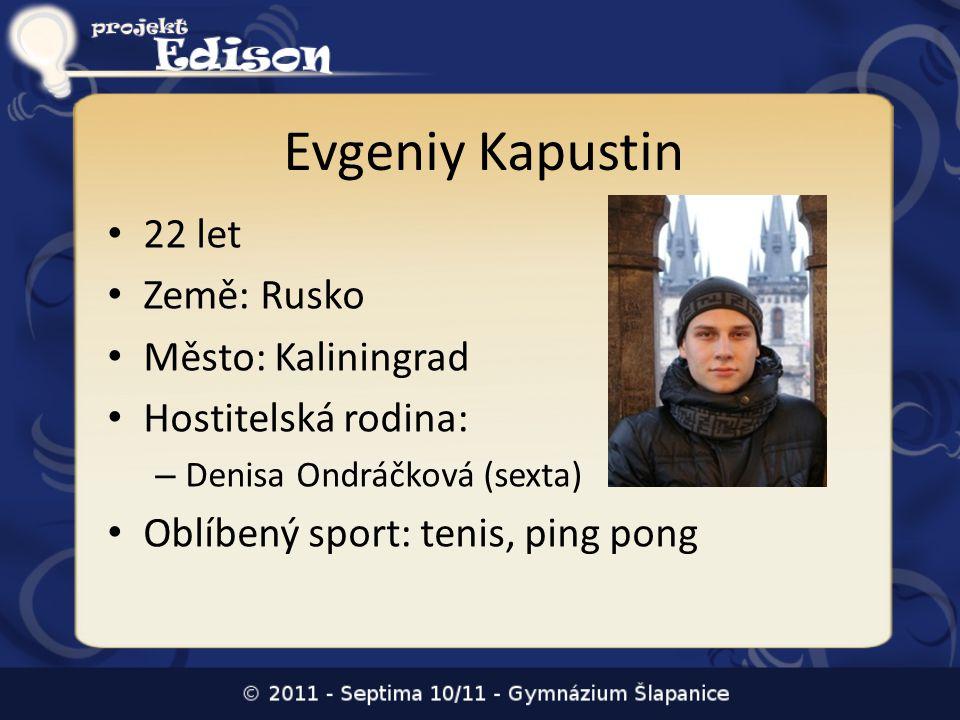 Evgeniy Kapustin 22 let Země: Rusko Město: Kaliningrad