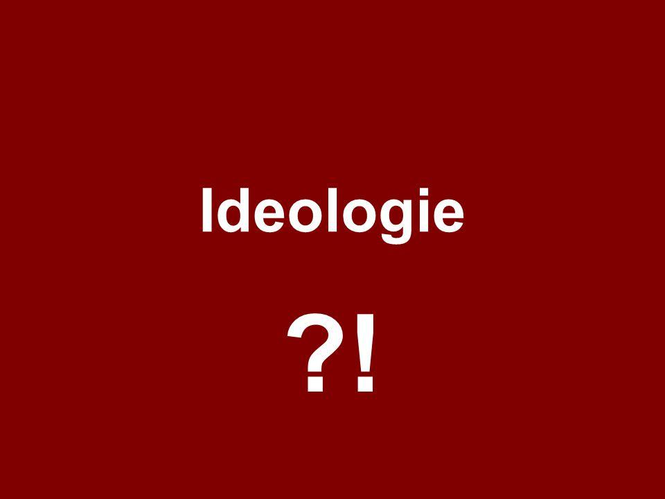 Ideologie !