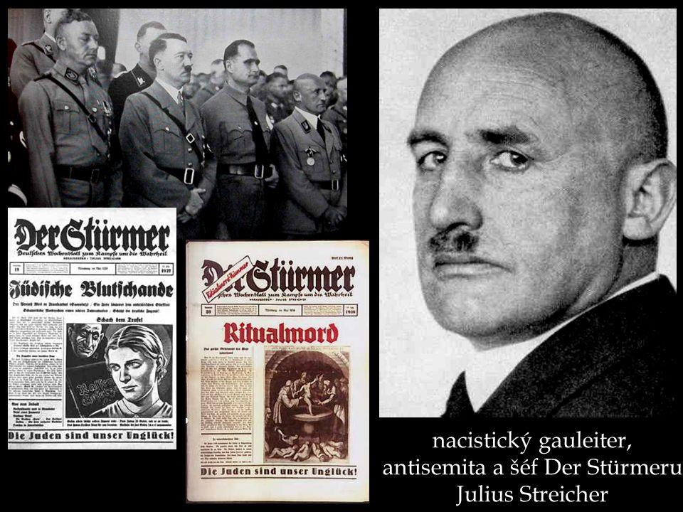 nacistický gauleiter, antisemita a šéf Der Stürmeru Julius Streicher