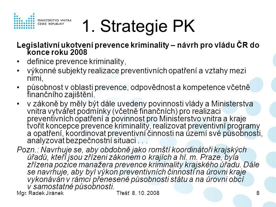 1. Strategie PK Legislativní ukotvení prevence kriminality – návrh pro vládu ČR do konce roku 2008.