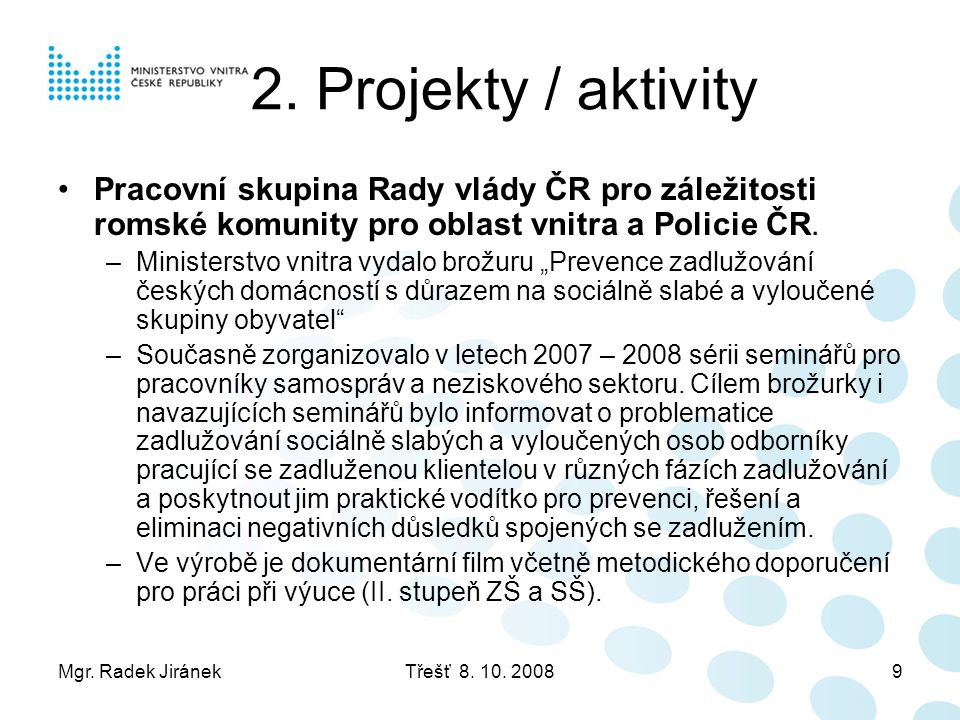 2. Projekty / aktivity Pracovní skupina Rady vlády ČR pro záležitosti romské komunity pro oblast vnitra a Policie ČR.