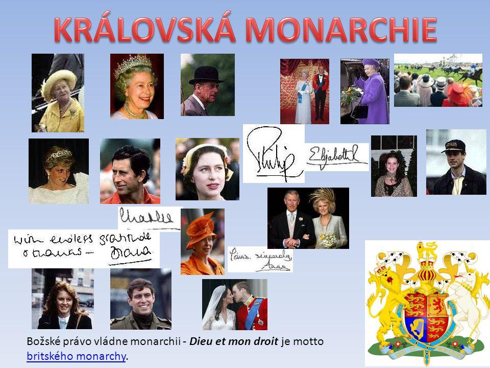 KRÁLOVSKÁ MONARCHIE Božské právo vládne monarchii - Dieu et mon droit je motto britského monarchy.