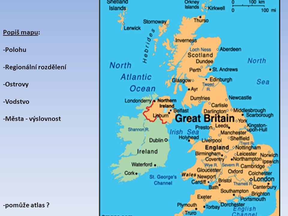 Popiš mapu: Polohu Regionální rozdělení Ostrovy Vodstvo Města - výslovnost pomůže atlas