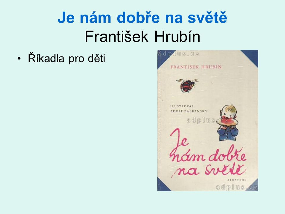 Je nám dobře na světě František Hrubín