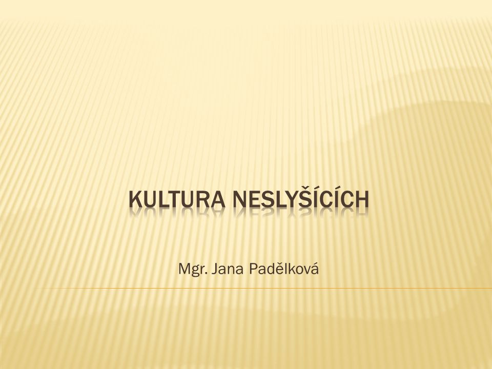 Kultura neslyšícícH Mgr. Jana Padělková