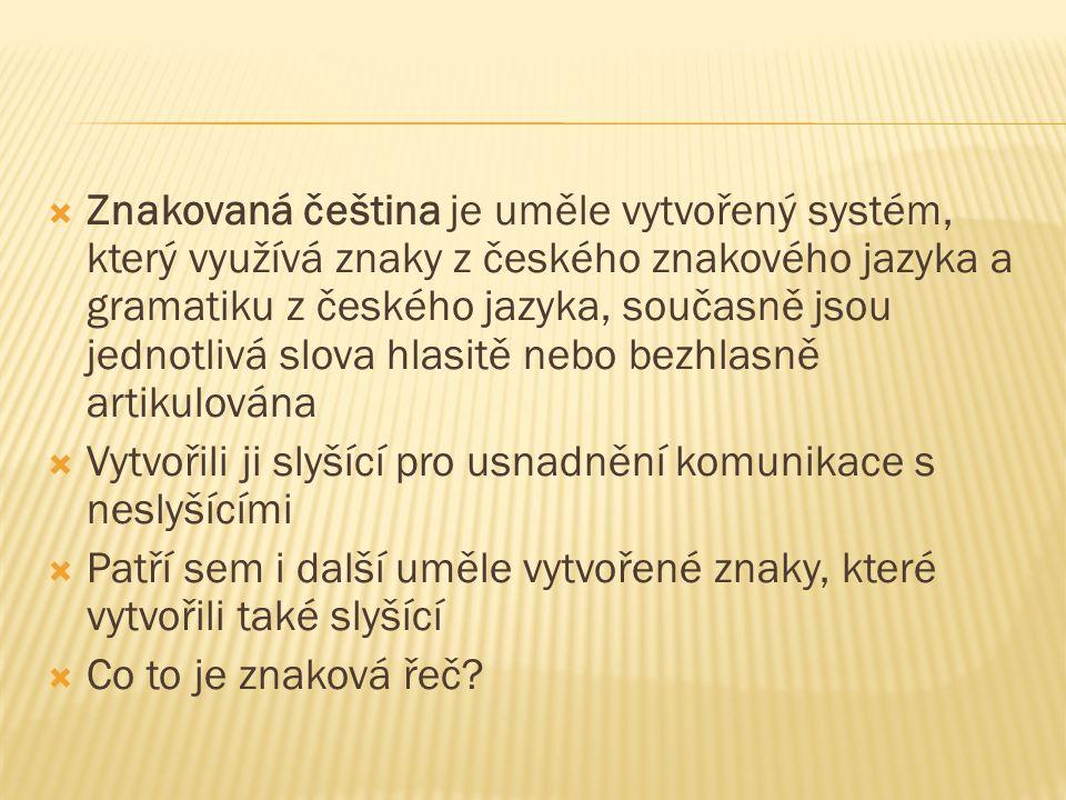 Znakovaná čeština je uměle vytvořený systém, který využívá znaky z českého znakového jazyka a gramatiku z českého jazyka, současně jsou jednotlivá slova hlasitě nebo bezhlasně artikulována