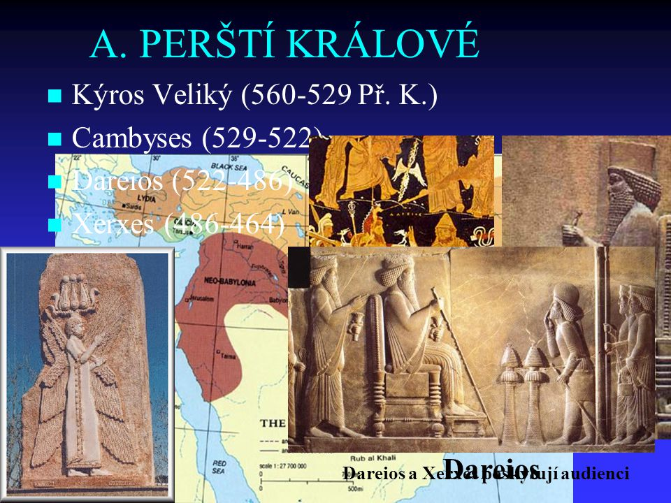 A. PERŠTÍ KRÁLOVÉ Kýros Veliký (560-529 Př. K.) Cambyses (529-522)