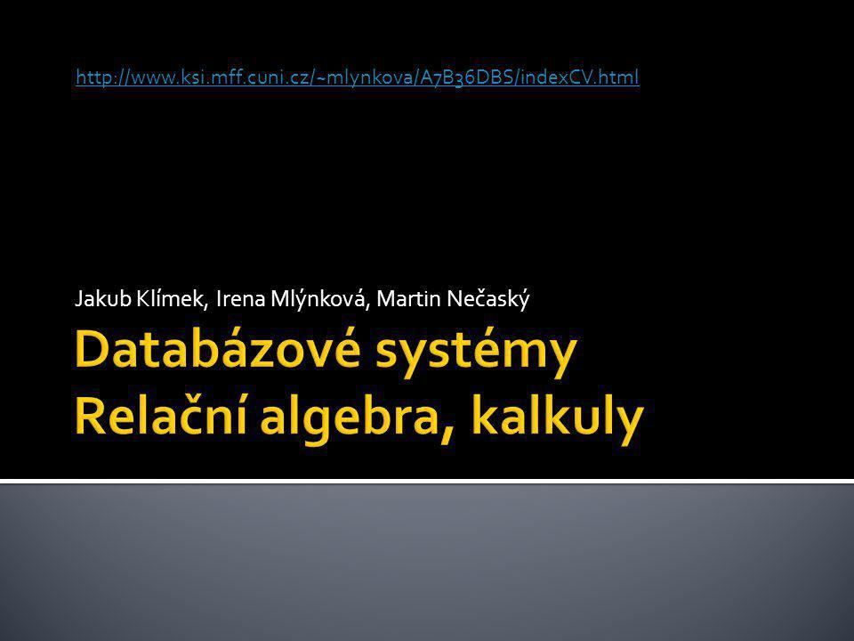 Databázové systémy Relační algebra, kalkuly