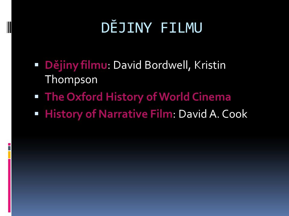 DĚJINY FILMU Dějiny filmu: David Bordwell, Kristin Thompson