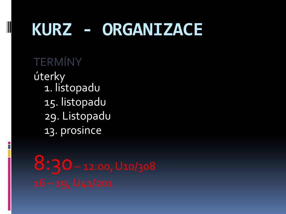 8:30 – 12:00, U10/308 KURZ - ORGANIZACE TERMÍNY úterky 1. listopadu